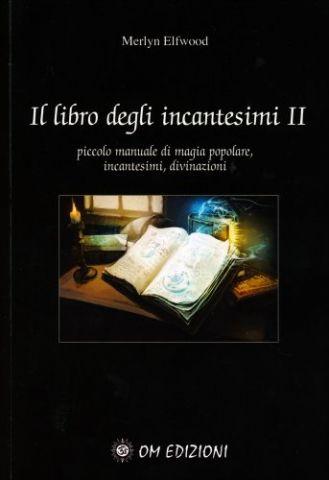 Il Libro degli Incantesimi - Volume 2. Piccolo manuale di magia popolare, incantesimi, divinazioni