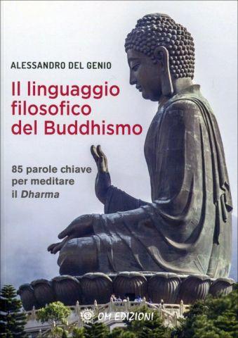 Il Linguaggio Filosofico del Buddhismo. 85 parole chiave per meditare il Dharma