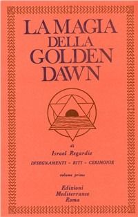 La magia della Golden Dawn. Vol. 1