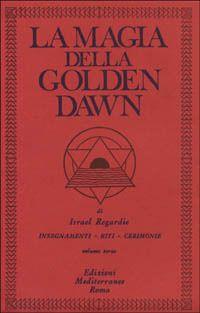 La Magia della Golden Dawn - Vol 3. Insegnamenti, riti, cerimonie