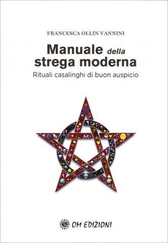 Manuale della Strega Moderna Rituali casalinghi di buon auspicio