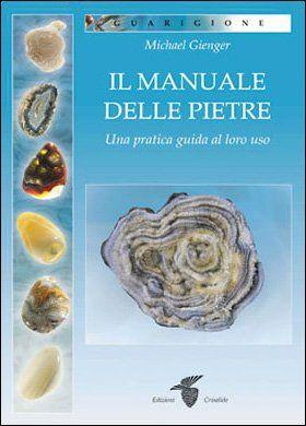 Il Manuale delle Pietre. Una pratica guida al loro uso