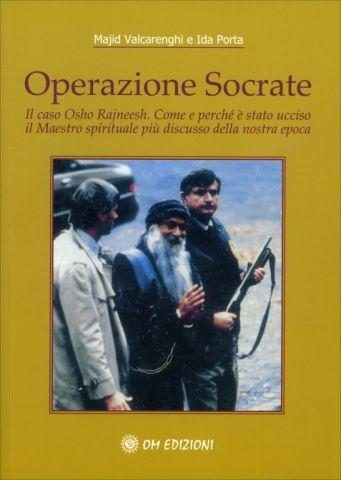 Operazione Socrate Il caso Osho Rajneesh. Come e perchè è stato ucciso il Maestro spirituale più discusso della nostra epoca