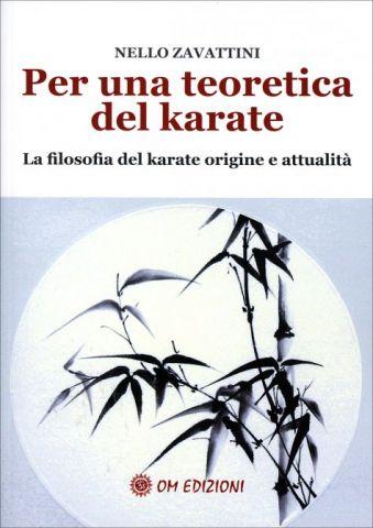 Per una Teoretica del Karate. La filosofia del karate origine e attualità