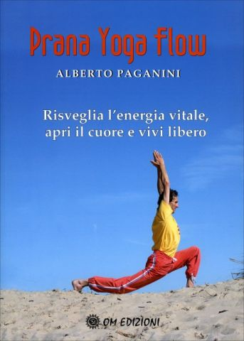 Prana Yoga Flow Risveglia l'energia vitale, apri il cuore e vivi libero