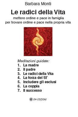 Le radici della vita - Meditazioni guidate basate sui principi delle costellazioni familiari (Libro+CD)
