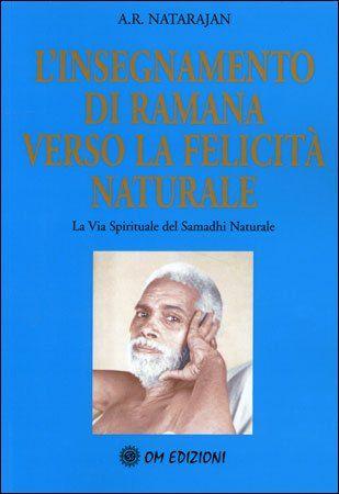 L'Insegnamento di Ramana Verso la Felicità Naturale. La via spirituale del Samadhi Naturale