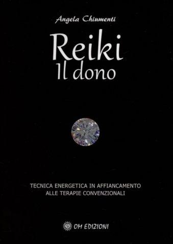 Reiki. Il Dono - Tecnica energetica in affiancamento alle terapie convenzionali