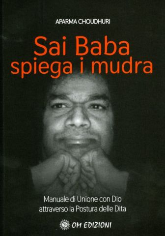 Sai Baba Spiega i Mudra. Manuale di unione con Dio attraverso la postura delle dita