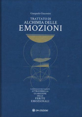 Trattato di Alchimia delle Emozioni. Il risveglio dei talenti attraverso la guarigione delle ferite emozionali