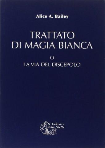 Trattato di Magia Bianca O la via del discepolo