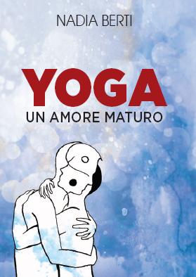Yoga. Un amore maturo - Oltre i luoghi comuni su fede e spiritualità