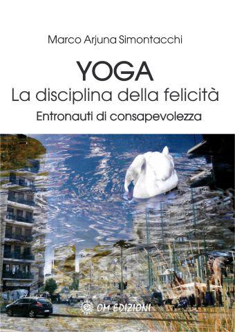 Yoga. La disciplina della felicità - Entronauti di consapevolezza